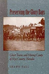 eBook Preserving The Glory Days: Ghost Towns And Mining Camps Of Nye County, Nevada ePub