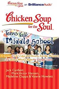 eBook Chicken Soup for the Soul: Teens Talk Middle School - 35 Stories of Life's Ups and Downs, Family, Mentors, and Doing What's Right for Younger Teens ePub