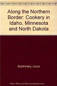 eBook Along the Northern Border: Cookery in Idaho, Minnesota and North Dakota (Cookery Americana) ePub