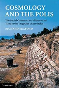 eBook Cosmology and the Polis: The Social Construction of Space and Time in the Tragedies of Aeschylus ePub