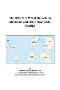 eBook The 2007-2012 World Outlook for Aluminum and Other Sheet Metal Roofing ePub
