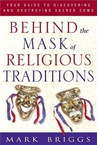 eBook Behind the Mask of Religious Traditions: Your Guide to Discovering and Destroying Sacred Cows ePub