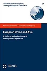 eBook European Union and Asia: A Dialogue on Regionalism and Interregional Cooperation (Transformation, Development, and Regionalization in Greater Asia) ePub