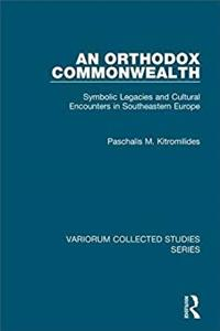 eBook An Orthodox Commonwealth: Symbolic Legacies and Cultural Encounters in Southeastern Europe (Variorum Collected Studies) ePub
