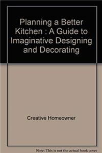 eBook Planning a Better Kitchen: A Guide to Imaginative Designing and Decorating Your Kitchen ePub