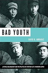 eBook Bad Youth: Juvenile Delinquency and the Politics of Everyday Life in Modern Japan (STUDIES OF THE WEATHERHEAD EAST ASIAN INSTITUTE, COLUMBIA UNIVERSITY) ePub