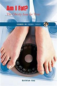 eBook Am I Fat?: The Obesity Issue for Teens (Issues in Focus Today) ePub