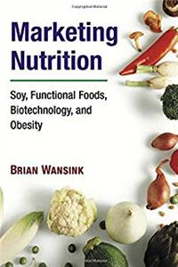 eBook Marketing Nutrition: Soy, Functional Foods, Biotechnology, and Obesity (The Food Series) ePub