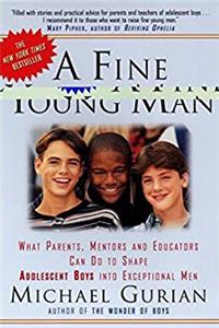 eBook A Fine Young Man: What Parents, Mentors, and Educators Can Do to Shape Adolescent Boys into Exceptional Men ePub