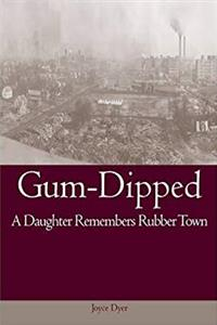 eBook Gum-Dipped: A Daughter Remembers Rubber Town (Ohio History and Culture) ePub
