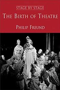 eBook The Birth of Theatre: Stage By Stage: Volume 1 ePub