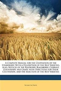 eBook A Complete Manual for the Cultivation of the Strawberry: With a Description of the Best Varieties. Also, Notices of the Raspberry, Blackberry, ... and the Selection of the Best Varieties ePub