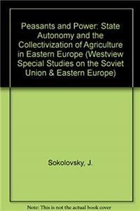 eBook Peasants And Power: State Autonomy And The Collectivization Of Agriculture In Eastern Europe (Westview Special Studies on the Soviet Union and Eastern Europe) ePub