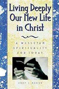 eBook Living Deeply Our New Life in Christ: A Wesleyan Spirituality for Today ePub