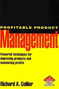 eBook Profitable Product Management: Powerful Techniques for Improving Products and Maximizing Profits (Marketing: Professional Development) ePub