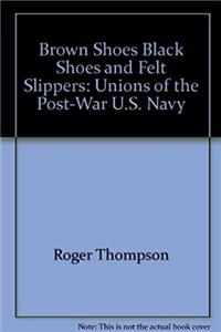 eBook Brown shoes, black shoes, and felt slippers: Unions of the post-war U.S. Navy ePub