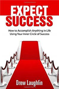 eBook Expect Success: How To Accomplish Anything In Life Using Your Inner Circle Of Success ePub