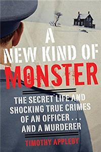 eBook A New Kind of Monster: The Secret Life and Shocking True Crimes of an Officer . . . and a Murderer ePub