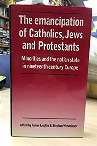 eBook The Emancipation of Catholics, Jews and Protestants: Minorities and the Nation-State in Nineteenth-Century Europe ePub
