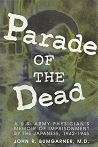 eBook Parade of the Dead: A U.S. Army Physician's Memoir of Imprisonment by the Japanese, 1942-1945 ePub