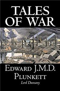 eBook Tales of War by Edward J. M. D. Plunkett, Fiction, Classics, Fantasy, Horror ePub