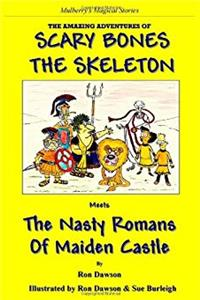 eBook Scary Bones the Skeleton Meets the Nasty Romans of Maiden Castle: The Amazing Adventures of Scary Bones the Skeleton ePub