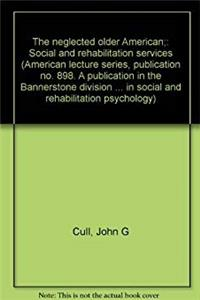 eBook The neglected older American;: Social and rehabilitation services (American lecture series, publication no. 898. A publication in the Bannerstone ... in social and rehabilitation psychology) ePub
