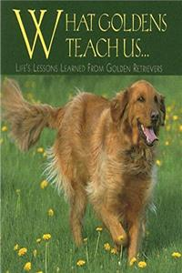 eBook What Goldens Teach Us: Life's Lessons Learned From Golden Retrievers ePub
