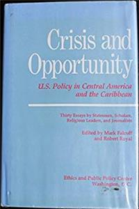 eBook Crisis and opportunity: U.S. policy in Central America and the Caribbean : thirty essays by statesmen, scholars, religious leaders, and journalists ePub
