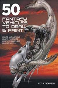 eBook 50 Fantasy Vehicles to Draw and Paint: Create Awe-Inspiring Crafts for Comic Books, Computer Games, and Graphic Novels ePub