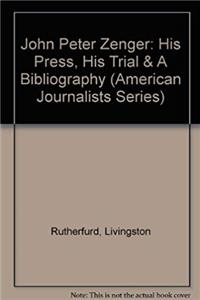 eBook John Peter Zenger: His Press, His Trial  A Bibliography (American Journalists Series) ePub