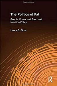 eBook The Politics of Fat: People, Power and Food and Nutrition Policy (Bureaucracies, Public Administration,  Public Policy) ePub