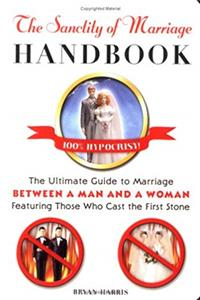 eBook The Sanctity of Marriage Handbook: The Ultimate Guide to Marriage--Between a Man and a Woman--Featuring Those WhoCast the First Stone ePub