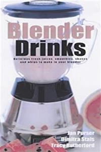 eBook Blender Drinks : Delicious Fresh Juices, Smoothies, Shakes and Whips to Make in Your Blender ePub