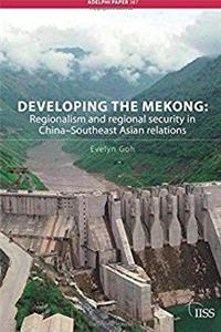 eBook Developing the Mekong: Regionalism and Regional Security in China–Southeast Asian Relations (Adelphi series) ePub
