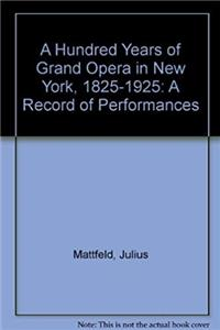 eBook A Hundred Years of Grand Opera in New York, 1825-1925: A Record of Performances ePub