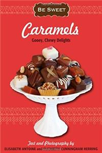 eBook Be Sweet: Caramels: Gooey, Chewy Delights (Be Sweet (Sellers)) ePub