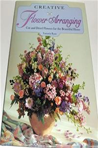 eBook Creative Flower Arranging: Cut and Dried Flowers for the Beautiful Home ePub