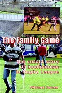 eBook The Family Game: The Untold Story of Hooliganism in Rugby League ePub