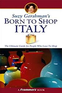 eBook Suzy Gershman's Born to Shop Italy: The Ultimate Guide for Travelers Who Love to Shop ePub