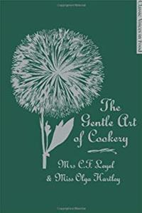 eBook The Gentle Art of Cookery: With 750 Recipes. by Mrs. C.F. Leyel and Miss Olga Hartley ePub